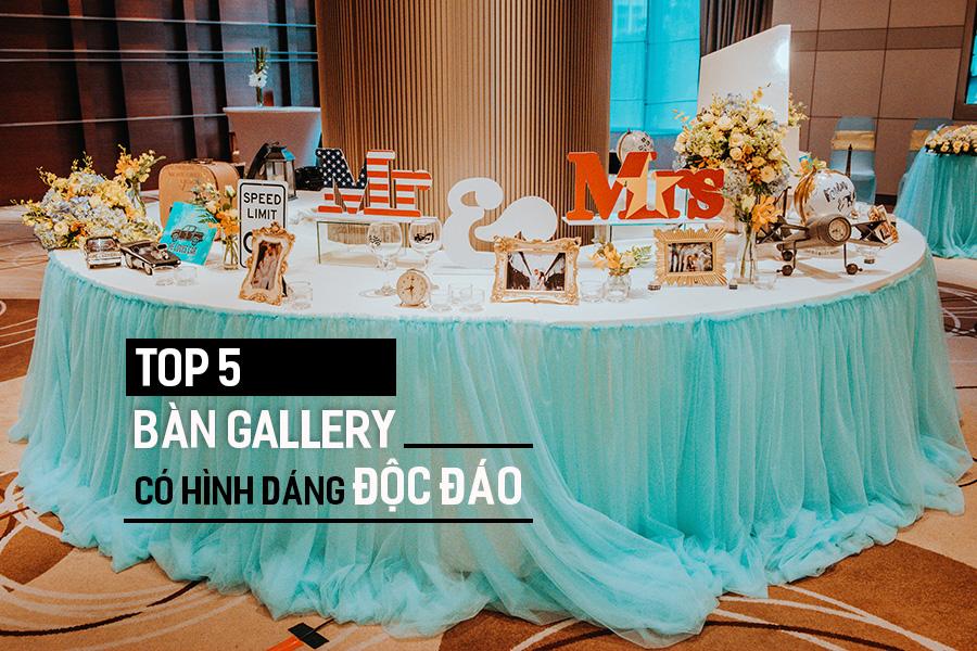 Top 5 bàn Gallery có hình dáng độc đáo