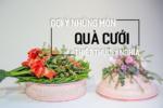 Gợi ý những món quà cưới thiết thực, ý nghĩa