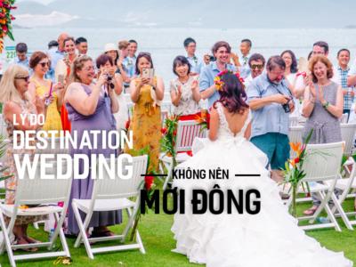 Lý do Destination Wedding không nên mời đông