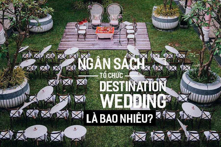 Ngân sách tổ chức Destination Wedding là bao nhiêu?