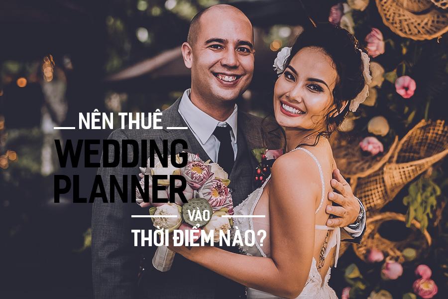 Nên thuê Wedding Planner vào thời điểm nào?