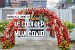Những mẫu Trang Trí Lễ Cưới đẹp trong mùa Covid